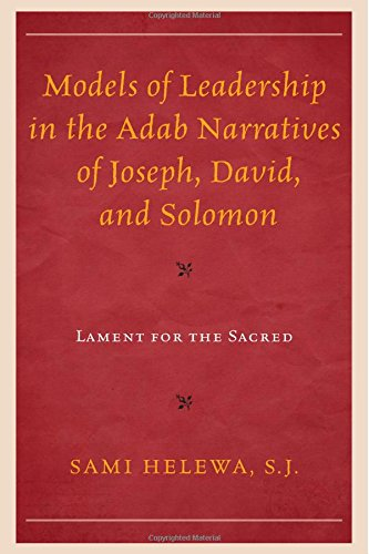 Models of Leadership in the Adab Narratives of Joseph, David, and Solomon: Lament for the Sacred