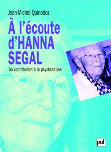 A l'coute d'Hanna Segal : Sa contribution  la psychanalyse