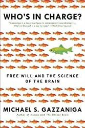 [(Who's in Charge?: Free Will and the Science of the Brain)] [Author: Michael S Gazzaniga] published on (November, 2012)