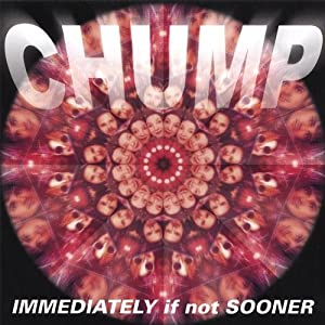 Chump - Immediately If Not Sooner