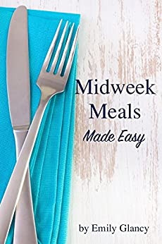 Midweek Meals Made Easy by [Glancy, Emily]