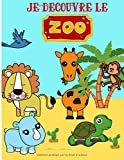 Je découvre le zoo: Livre de coloriage pour jeunes enfants de 3 à 7 ans - découvrir les animaux sauvages et du Zoo en s'amusant - apprendre à colorier facilement | 50 pages au format 8,5*11 pouces...