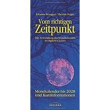 Vom richtigen Zeitpunkt: Die Anwendung des Mondkalenders im täglichen Leben - Mondkalender bis 2025 und Kurzinformationen
