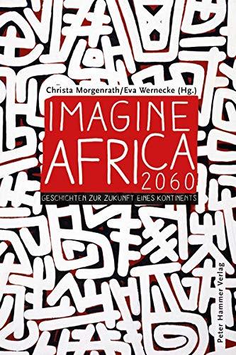 Imagine Africa 2060: Geschichten zur Zukunft eines Kontinents
