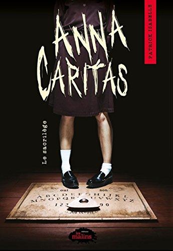Anna Caritas tome 1: Le sacrilège - Patrick Isabelle