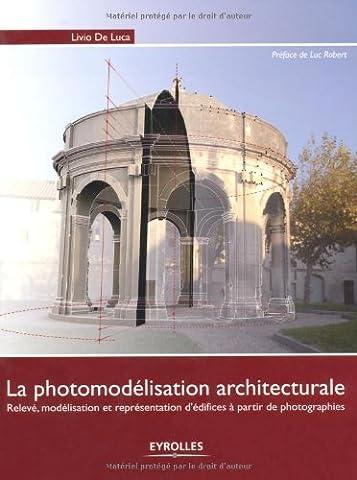 La photomodélisation architecturale: Relevé, modélisation et représentation d