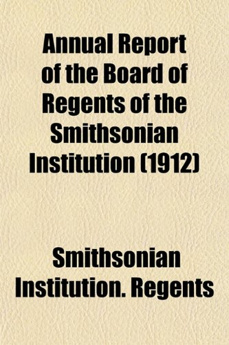 Annual Report of the Board of Regents of the Smithsonian Institution (1912)
