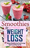 Smoothies for Weight Loss: 37 Delicious Smoothies That Crush Cravings, Fight Fat, And Keep You Thin (Smoothie Recipes - Green Smoothies - Fat Loss - Smoothie Recipes - Diet) (English Edition)