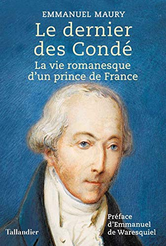 Le dernier des Condé : La vie romanesque d'un prince de France par