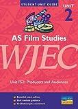 AS Film Studies WJEC Unit FS2: Producers and Audiences Unit Guide (Student Unit Guides)