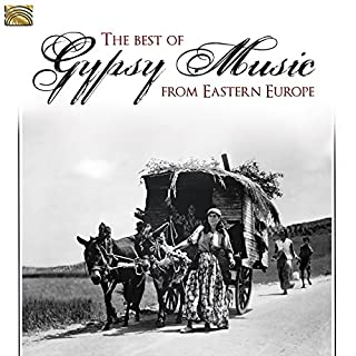 The Best of Gypsy Music from Eastern Europe