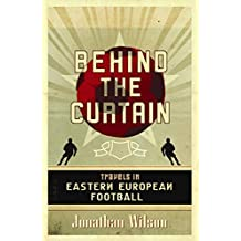 Behind the Curtain: Travels in Eastern European Football by Wilson, Jonathan (2006) Taschenbuch