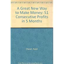 A Great New Way to Make Money: 51 Consecutive Profits in 5 Months by Ralph Charell (1979-06-02)