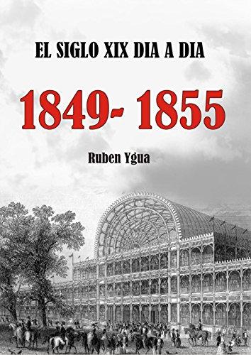 EL SIGLO XIX DIA A DIA- 1849- 1855 por Ruben Ygua