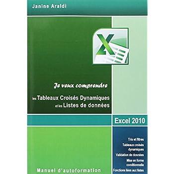 Je veux comprendre les Tableaux Croisés Dynamiques et les Listes de données: Excel 2010