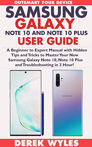SAMSUNG GALAXY NOTE 10 AND NOTE 10 PLUS USER GUIDE: A Beginner to Expert Manual with Hidden Tips and Tricks to Master Your New Samsung Galaxy Note 10, ... Troubleshooting in 2 Hour! (English Edition)