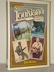 South to Louisiana: The Music of the Cajun Bayous by John Broven (1987-01-02)