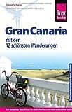 Reise Know-How Gran Canaria mit den 12 schönsten Wanderungen: Reiseführer für individuelles Entdecken - Dieter Schulze