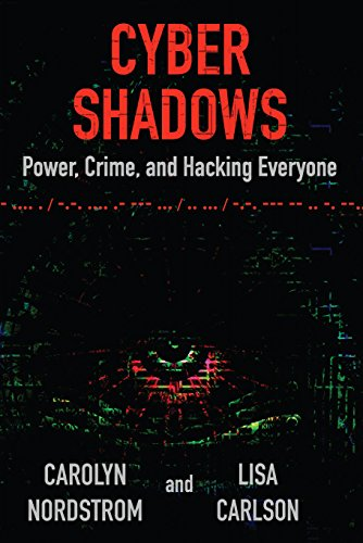 Cyber Shadows: Power, Crime, and Hacking Everyone (English Edition) -