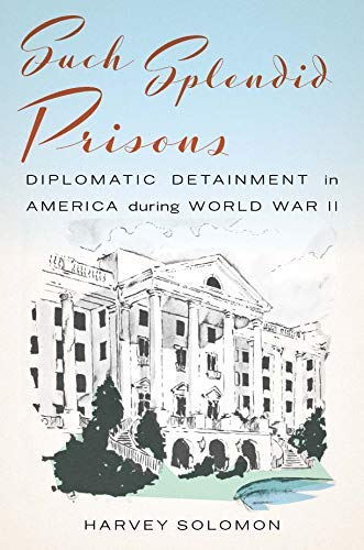 Such Splendid Prisons: Diplomatic Detainment in America during World War II (English Edition) Greenbrier Hotel