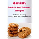 Amish Cookie And Dessert Recipes: Delicious And Easy Amish Recipes (English Edition)