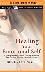 Healing Your Emotional Self: A Powerful Program to Help You Raise Your Self-Esteem, Quiet Your Inner Critic, and Overcome Your Shame by Beverly Engel (2015-01-13)