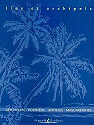 Iles et archipels : Coffret en 4 volumes : Seychelles, Polynésie, Antilles, Mascareignes