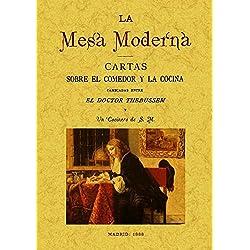 La mesa moderna : cartas sobre el comedor y la cocina cambiadas entre el Doctor Thebussem y un cocinero de S.M