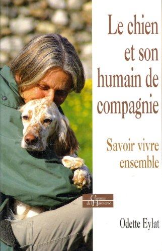Le chien et son humain de compagnie : Savoir vivre ensemble par Odette Eylat