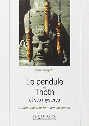 Le pendule de Thoth et ses mystères : Radiesthésie et pouvoirs invisibles