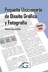 Pequeño Diccionario de Diseño Gráfico y Fotografía: Edición 2016 (Spanish Edition)