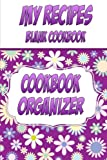 My Recipes Blank Cookbook, Cookbook Organizer: Make your own cookbook. A blank recipe book to write in your own recipes
