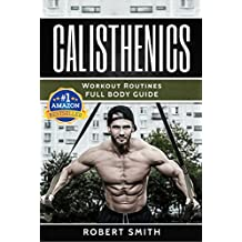 Calisthenics: Workout Routines - Full Body Transformation Guide (calisthenics workouts, calisthenics for beginners,calisthenics books, calisthenics program) (English Edition)