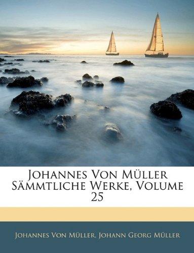 Johannes Von Müller Sämmtliche Werke, Fuenf und zwanzigster Theil