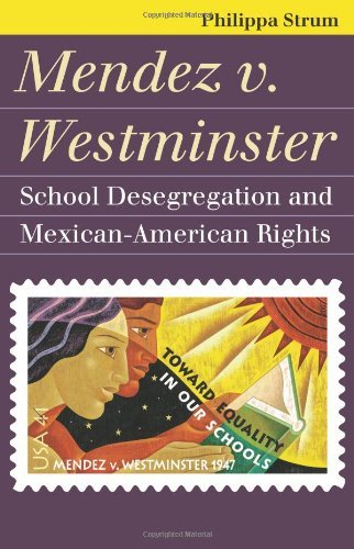 Mendez v. Westminster: School Desegregation and Mexican-American Rights (Landmark Law Cases and American Society) (Landmark Law Cases & American Society) by Philippa Strum (2010-04-15)