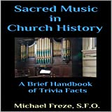 Sacred Music in Church History: A Brief Handbook of Trivia Facts