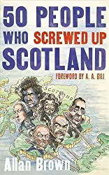 50 People Who Screwed Up Scotland by Allan Brown (2014-05-15)