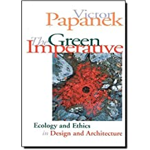 The Green Imperative: Ecology and Ethics in Design and Architecture by Victor Papanek (1995-10-01)