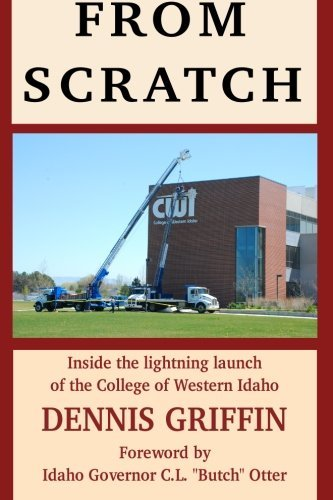 From Scratch: Inside the Lightning Launch of the College of Western Idaho by Dennis Griffin (2011-11-11)