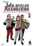 Wir spielen Akkordeon: Die Akkordeonschule für Unterricht und Selbststudium. Band 2. Akkordeon.