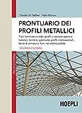 Prontuario dei profili metallici: Travi laminate a caldo, profili a sezione aperta e tubolari, lamiere, palancole, profili internazionali, barre di armatura, funi, reti elettrosaldate