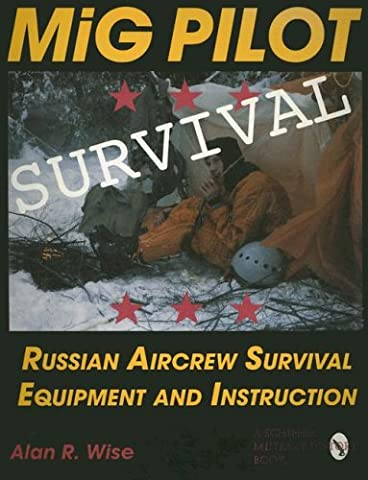 MIG PILOT SURVIVAL: Russian Aircrew Survival Equipment and Instruction (Schiffer