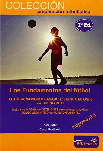 Portada del libro Los fundamentos del fútbol. El entrenamiento basado en las situaciones de juego real. Programa AT-3