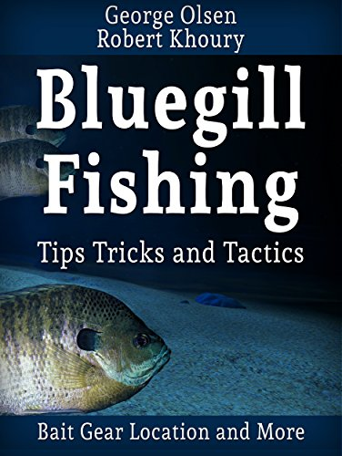 Fishing: Bluegill Tips Tricks and Tactics (Freshwater Fishing) (English Edition)