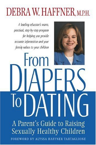 From Diapers to Dating: A Parent's Guide to Raising Sexually Healthy Children by Debra W. Haffner (1999-05-02)