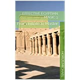 Effective Egyptian Magic 3: From Initiate to Master (English Edition)