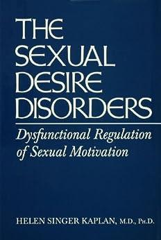 Sexual Desire Disorders: Dysfunctional Regulation of Sexual Motivation von [Kaplan, Helen Singer]