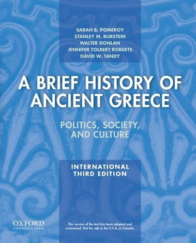 A Brief History of Ancient Greece, International Edition: Politics, Society, and Culture: Written by Sarah B. Pomeroy, 2014 Edition, (3rd Edition) Publisher: OUP USA [Paperback]
