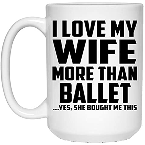 Husband Coffee Mug, I Love My Wife More Than Ballet ...Yes, She Bought Me This - 15 Oz Coffee Mug, Ceramic Cup, Unique Gift Idea for Birthday, Men,
