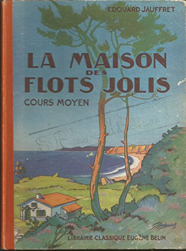 La Maison des flots jolis : Roman scolaire par Edouard Jauffret,... Illustrations de Ray-Lambert. Cours moyen